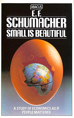 Small is Beautiful. a Study of Economics as if People Mattered by E.F. Schumacher