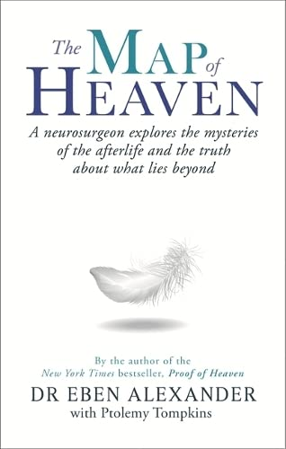 The Map of Heaven: A Neurosurgeon Explores the Mysteries of the Afterlife and the Truth About What Lies Beyond by Dr. Eben Alexander