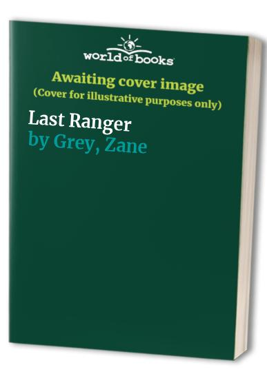 Last Ranger by Zane Grey