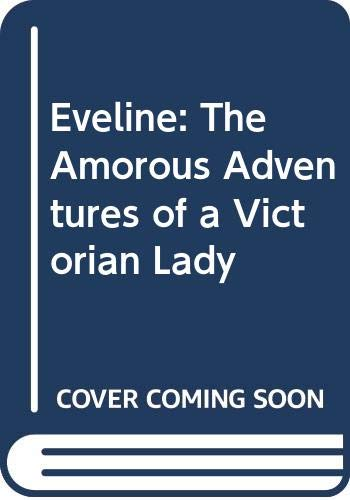 Eveline: The Amorous Adventures of a Victorian Lady by Anonymous