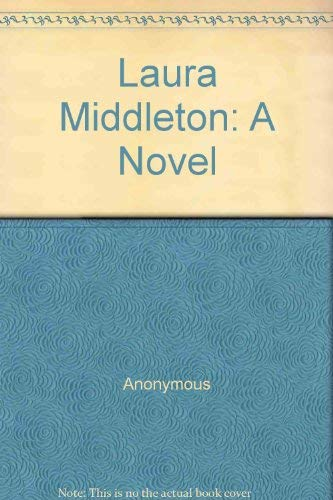 Laura Middleton: A Novel by Anonymous