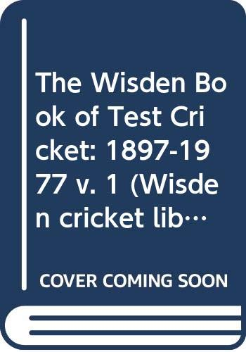 The Wisden Book of Test Cricket: v. 1: 1897-1977 by Bill Frindall