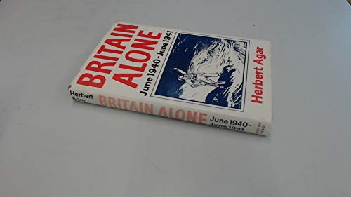 Britain Alone: June, 1940 to June, 1941 by Herbert Agar