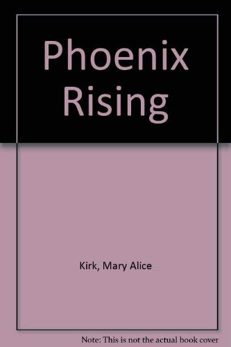 Phoenix Rising by Mary Alice Kirk