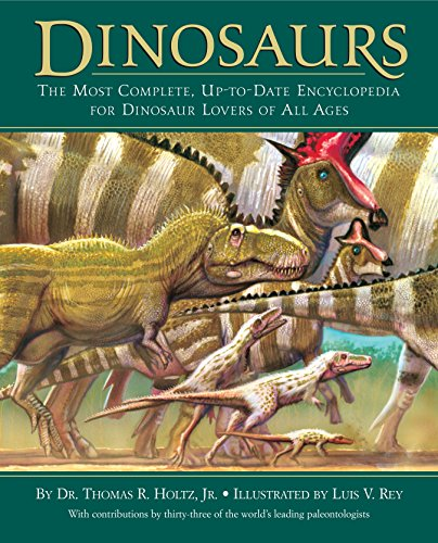 Dinosaurs: The Most Complete, Up-to-Date Encyclopedia for Dinosaur Lovers of All Ages by Dr. Thomas R. Holtz, Jnr.
