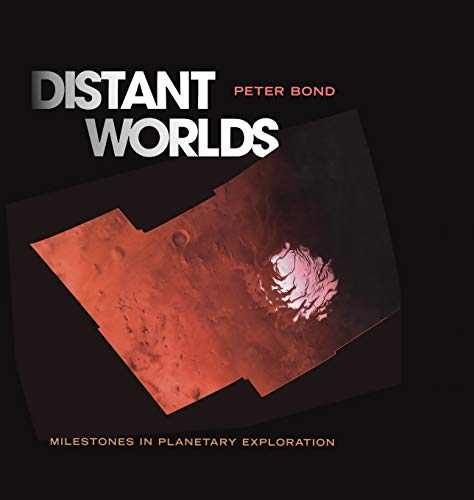 Distant Worlds: Milestones in Planetary Exploration by Peter Bond