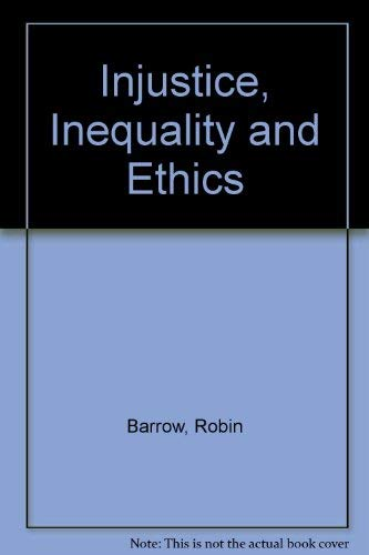 Injustice, Inequality and Ethics by Robin Barrow
