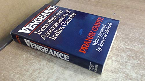 Vengeance: India After the Assassination of Indira Gandhi by Pranay Gupte