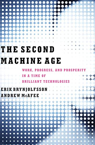 The Second Machine Age: Work, Progress, and Prosperity in a Time of Brilliant Technologies by Erik Brynjolfsson