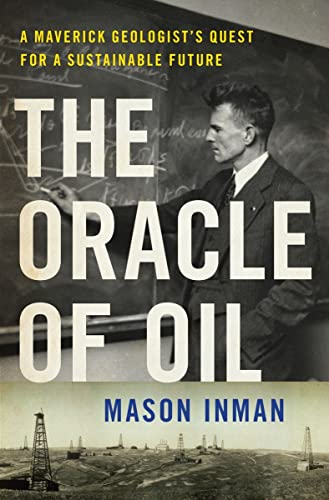 The Oracle of Oil: A Maverick Geologist's Quest for a Sustainable Future by Mason Inman