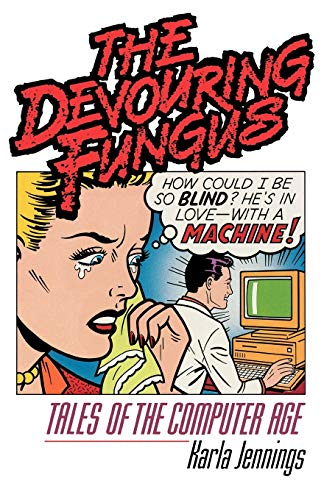 The Devouring Fungus: Tales of the Computer Age by Karla Jennings