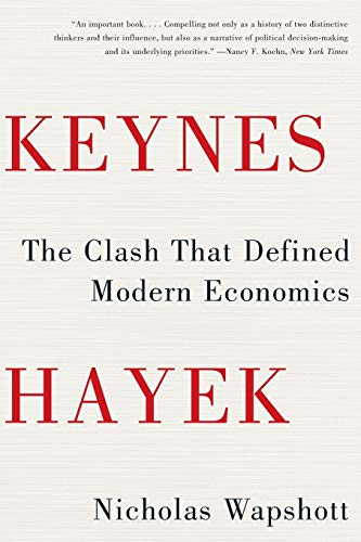 Keynes Hayek: The Clash that Defined Modern Economics by Nicholas Wapshott