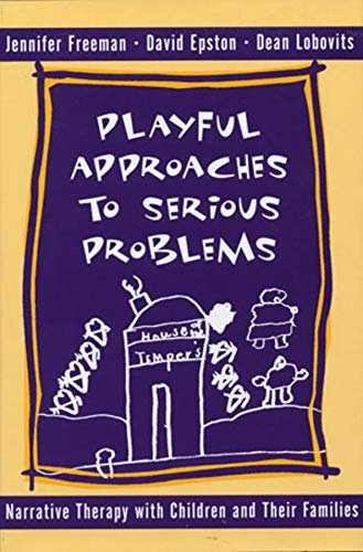 Playful Approaches to Serious Problems: Narrative Therapy with Children and Their Families by Jennifer Freeman