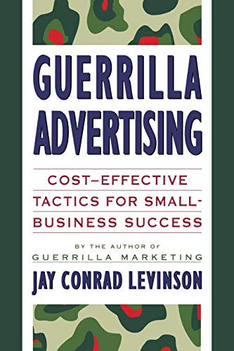 Guerilla Advertising: Cost-effective Tactics for Small-business Success by Jay Conrad Levinson