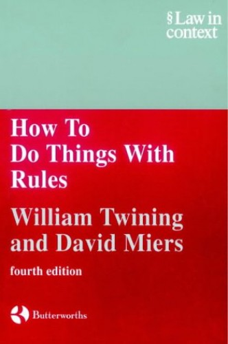 How to Do Things with Rules: A Primer of Interpretation by William Twining