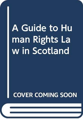 A Guide to Human Rights Law in Scotland by Hon. Lord Reed