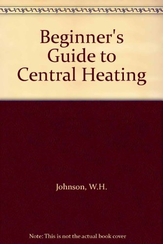 Beginner's Guide to Central Heating by W.H. Johnson