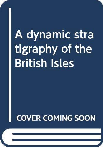A Dynamic Stratigraphy of the British Isles: A Study in Crustal Evolution by R. Anderton