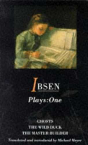 "Ibsen Plays: v.1: ""Ghosts"", ""The Wild Duck"", ""The Master Builder"" by Henrik Ibsen"