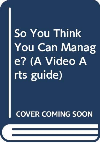 So You Think You Can Manage? by Video Arts