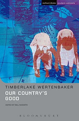 "Our Country's Good: Based on the Novel ""The Playmaker"" by Thomas Kenneally by Timberlake Wertenbaker"