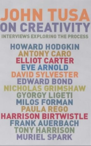 On Creativity: Interviews Exploring the Process by John Tusa