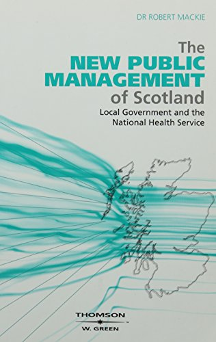 The New Public Management of Scotland: Local Government and the National Health Service by Robert Mackie