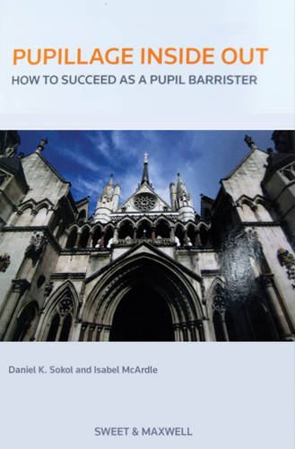 Pupillage Inside Out: How to Succeed as a Pupil Barrister by Daniel K. Sokol