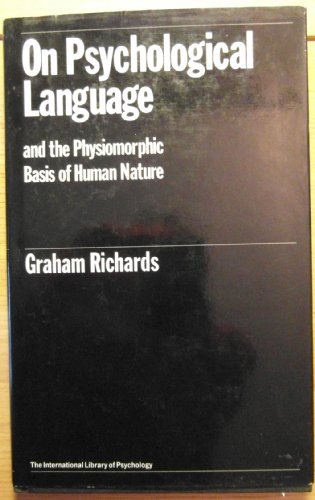 On Psychological Language: And the Physiomorphic Basis of Human Nature by Graham Richards