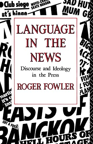 Language in the News: Discourse and Ideology in the Press by Roger Fowler