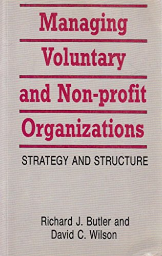 Managing Voluntary and Non-profit Organizations: Strategy and Structure by Richard J. Butler