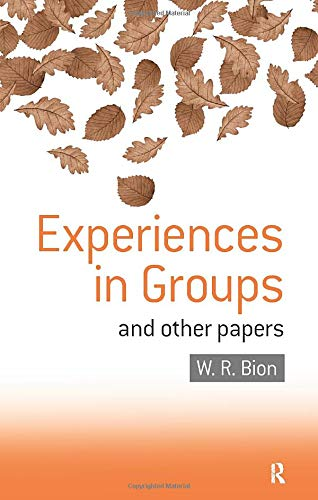 Experiences in Groups: And Other Papers by Wilfred R. Bion