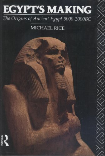 Egypt's Making: Origins of Ancient Egypt, 5000-2000 B.C. by Michael Rice