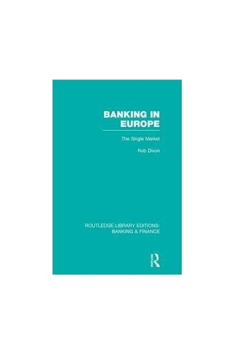 Banking in Europe: The Single Market by R. Dixon