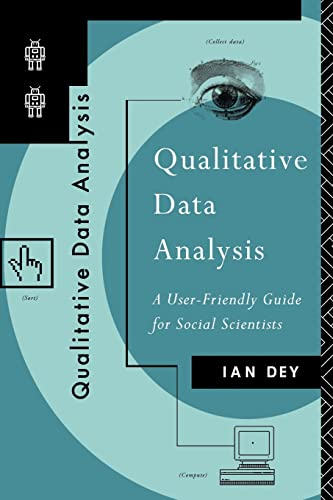 Qualitative Data Analysis: A User-friendly Guide for Social Scientists by Ian Dey