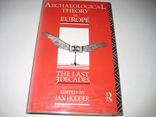 Archaeological Theory in Europe: The Last Three Decades by Ian Hodder