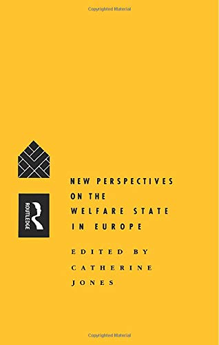"""New Perspectives on the Welfare State in Europe: Conference Entitled """"Comparative Social Policy, Trends and Prospects"""" : Papers by Catherine Jones, NFA"""