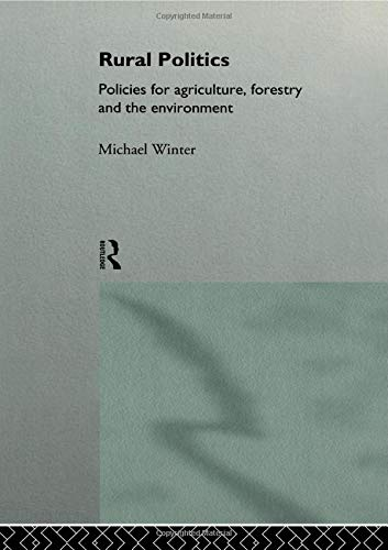 Rural Politics: Policies for Agriculture, Forestry and the Environment by Michael Winter