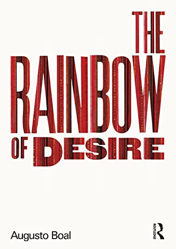 The Rainbow of Desire: The Boal Method of Theatre and Therapy by Augusto Boal