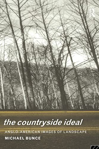 The Countryside Ideal: Anglo-American Images of Landscape by Michael Bunce