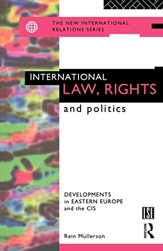 International Law, Rights and Politics: Developments in Eastern Europe and the CIS by Rein Mullerson