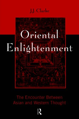 Oriental Enlightenment: The Encounter Between Asian and Western Thought by J. J. Clarke