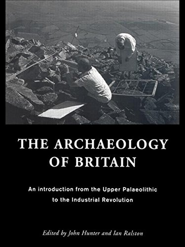 The Archaeology of Britain: An Introduction from Earliest Times to the Twenty-First Century by Ian Ralston