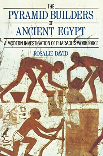 The Pyramid Builders of Ancient Egypt: A Modern Investigation of Pharaoh's Workforce by A. Rosalie David
