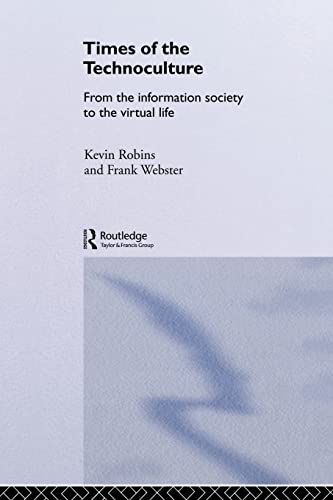 Times of the Technoculture: Information, Communication and the Technological Order by Kevin Robins