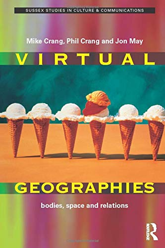 Virtual Geographies: Bodies, Space and Relations by Mike Crang
