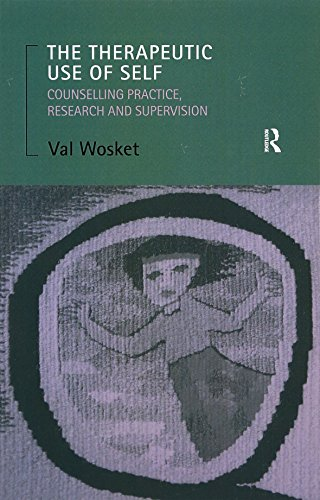 The Therapeutic Use of Self: Counselling Practice, Research and Supervision by Val Wosket