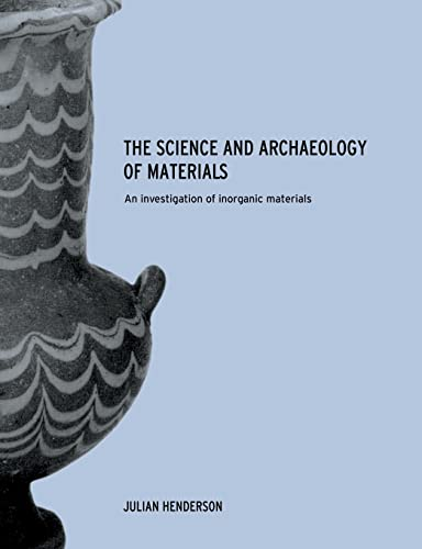 The Science and Archaeology of Materials by Julian Henderson