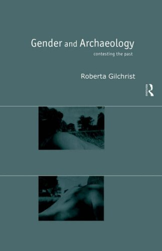 Gender and Archaeology: Contesting the Past by Roberta Gilchrist