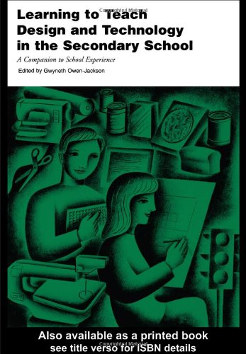 Learning to Teach Design and Technology in the Secondary School: A Companion to School Experience by Gwyneth Owen-Jackson
